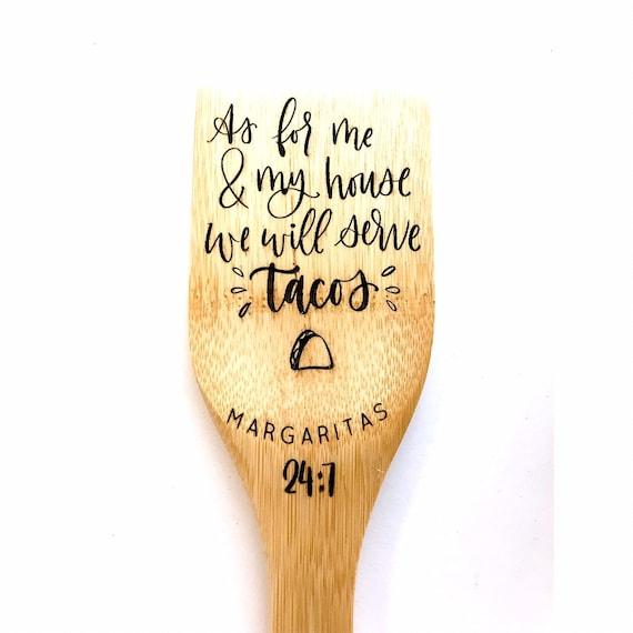 We will serve tacos. Margaritas 24:7 / Guac. 24:7 / Salsa 24:7 - Wooden Spoons
