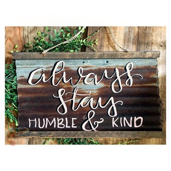 """Always stay humble and kind."" Rusted Waved Metal from a barn teardown in Iowa!"