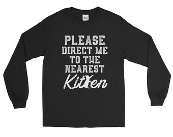 Cat shirt cat shirts funny cat shirt cat sweater cat lady gifts - direct me to the nearest kitten Long Sleeve Shirt