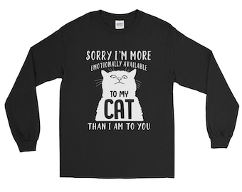 Cat shirt cat shirts funny cat shirt cat sweater cat lady gifts - I'm more emotionally available to my cat Long Sleeve Shirt