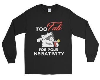 Cat shirt cat shirts funny cat shirt cat sweater cat lady gifts - too fab for your negativity