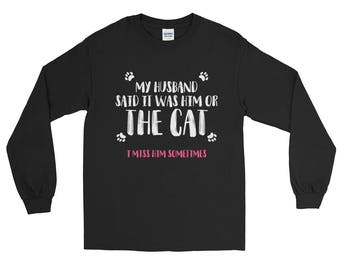 Cat shirt cat shirts funny cat shirt cat sweater cat lady gifts - husband said him or the cat I miss him