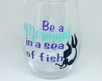 Be a mermaid in a sea of fish, mermaid wine glass, mermaid stemless wine glass, be a mermaid, mermaids, mermaids in a sea