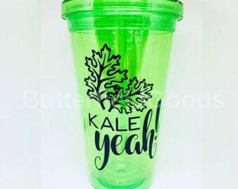 Kale yeah, kale yeah tumbler, smoothie cup, funny tumblers, kale lover, kale lovers