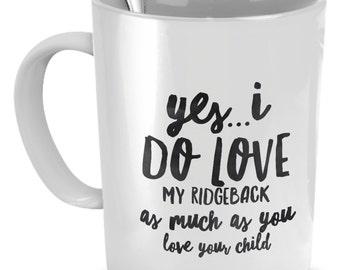 Rhodesian Ridgeback Mug - Yes... I Do Love My Ridgeback Mug - Rhodesian Ridgeback