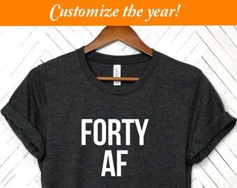 40th birthday shirt women, 40 AF, Forty AF Shirt, 40th Birthday shirt, Forty Birthday, 40th Birthday gift, 40th birthday, birthday gifts,