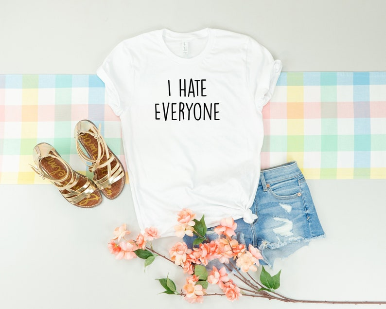 I hate everyone sarcasm shirt hate you 2 girlfriend shirt I can/'t adult antisocial sarcastic shirt antisocial shirt anti-social