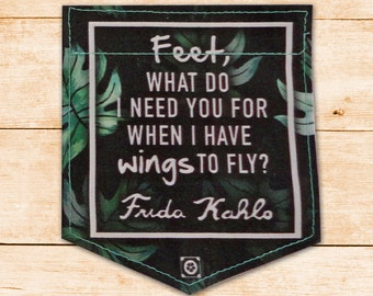 """Frida Kahlo Quote - """"Feet What Do I Need You For"""" - Sticky Pocket Patches - Patch for Tshirts"""