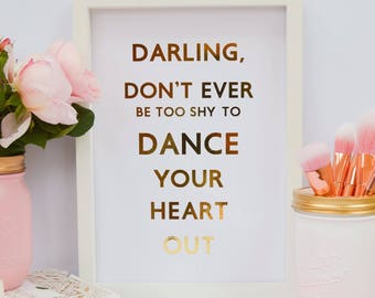 """Darling, don't ever be too shy to dance your heart out - Gold Real Foil Custom Print  - Rose Gold Foil Prints - Gold foil Print - 8x6"""" Prom"""