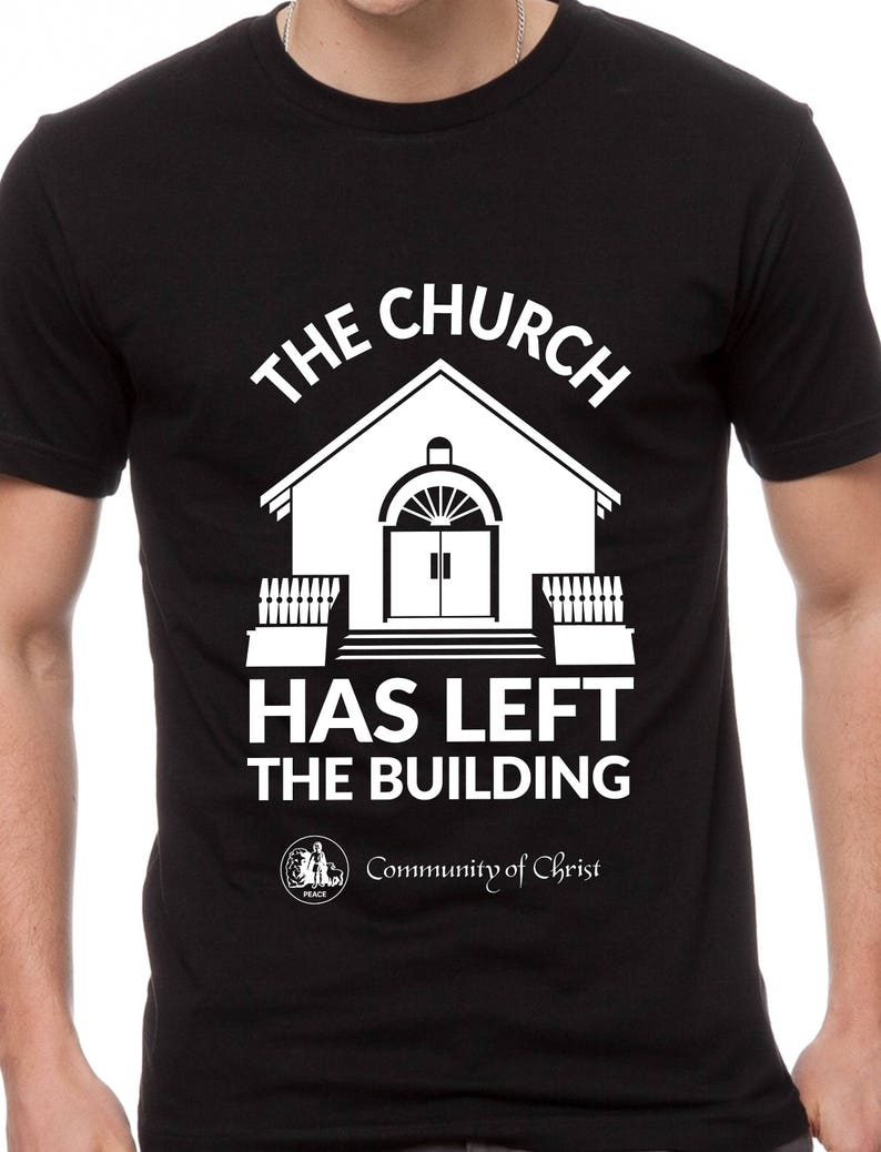 7e0d4dfbbe4 Mens   Womens The Church Has Left The Building T Shirt Community of Christ  Inspirational Shirts TH289