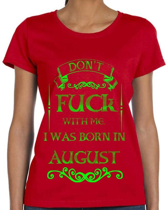 Mens Womens Dont Fuck With Me I Was Born In August T Shirt