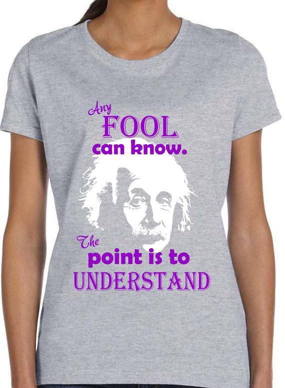 Jeder Narr Kann Wissen Dass Es Geht Um Shirt Lustige Zitat Shirt Albert Einstein Shirt Einstein Zitat Wissenschaft Shirt Wissenschaft Geschenk Th370