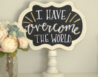 I Have Overcome The World, Easter, Christian, Spring, Bible Verse, Savior,  Jesus, Pedestal, Tabletop, Chalkboard, Sign