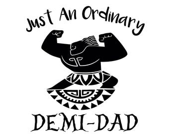 Just an Ordinary Demi-Dad, Demi dad svg, maui svg, moana svg, digital cutting file, Father svg, Cricut svg, silhouette svg, T-shirt design