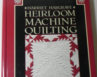 heirloom machine quilting a comprehensive guide to hand quilting effects using your sewing machine harriet hargrave