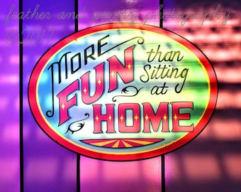 Funny signs, colorful wall art, more fun than sitting at home, colorful photography, photo wall art, New Orleans Photography,New Orleans Art