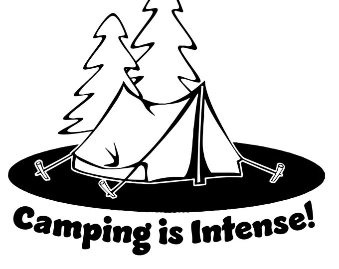 Camping is Intense! SVG graphic vector illustration for cricut vinyl cutter artwork clip art camp fun tent scout