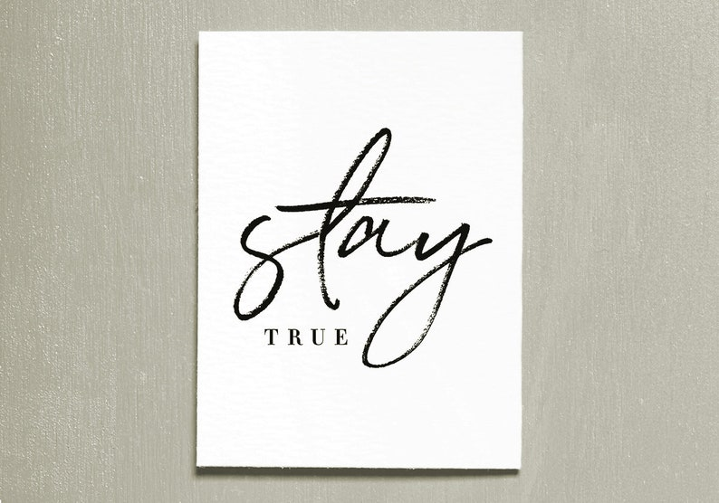 Stay True Printable Art Poster Instant Download Typography image 0