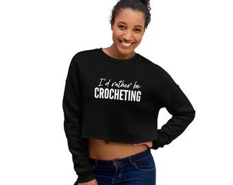 Id Rather Be Crocheting Crop Sweatshirt