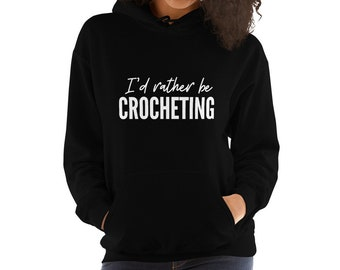 Id Rather Be Crocheting Hoodie