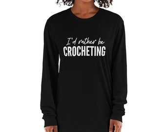 Id Rather Be Crocheting Long sleeve t-shirt