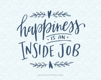 Beautiful SVG Cuttable Vector   Happiness Is An Inside Job  SVG Vector File. Print Or