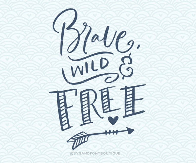 Svg Cuttable Vector Brave Wild And Free Svg Vector File Etsy