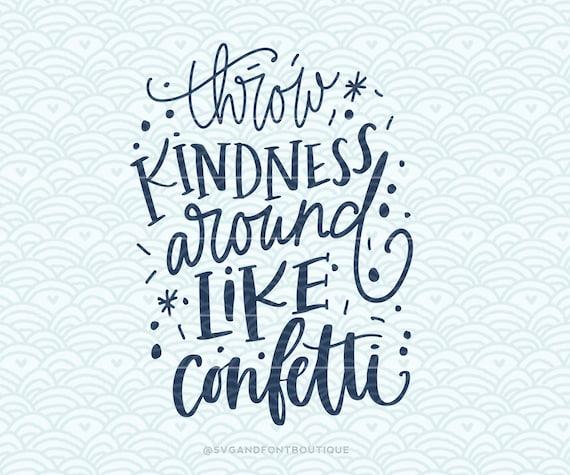 Throw Kindness Around Like Confetti Svg Cut File Digital Etsy