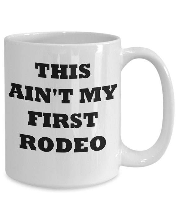 First Rodeo Mug Coffee This My Ain't Gift lFKJ1c