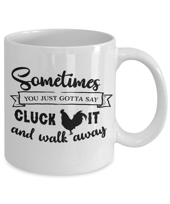 Cluck it and walk away coffee mug gift funny sayings quotes