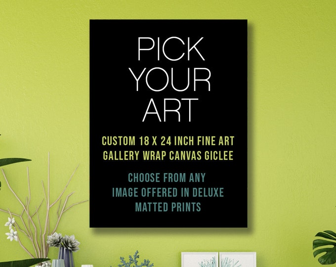 "PICK YOUR ART, Custom Museum Quality, Autographed 18"" x 24""Canvas Giclee"