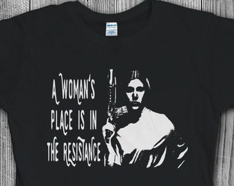 A Woman's Place Is In The Resistance, Princess Leia Shirt, Star Wars, Rebel Alliance, Feminist Shirt, Resist Trump, Feminist, Rogue One