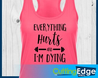 Everything Hurts I'm Dying Tank, Racerback Tank, Womens Fitness Racerback, Womens Workout Shirt, Fitness Tank