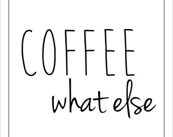 COFFEE what else Print