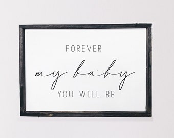 Forever my baby you will be, Nursery sign, Wood framed home sign, Kids bedroom decor, Reclaimed wood sign, Wood Sign, Baby shower gift, gift