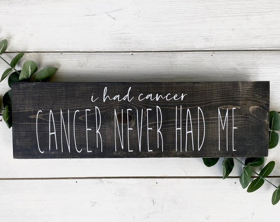 Cancer never had me wood sign