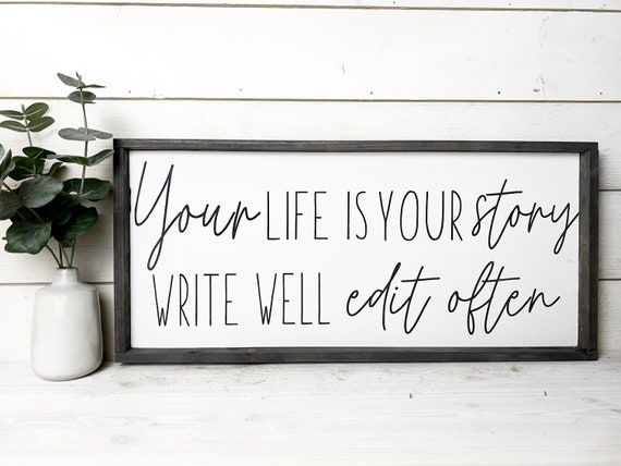 Your life is your story write well edit often
