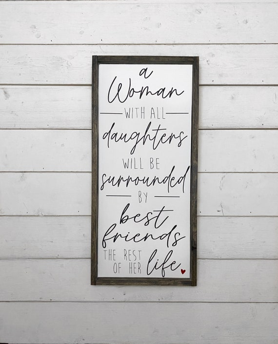 Woman with all daughters will be surrounded by best friends the rest of her life wall sign, Mother of daughters sign, Mother's Day gift