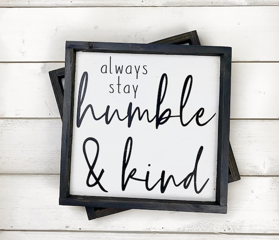 Always stay humble and kind handmade sign