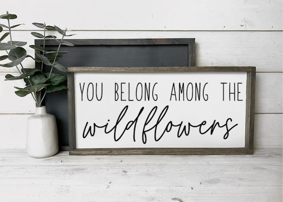 You belong among the wildflowers wood sign