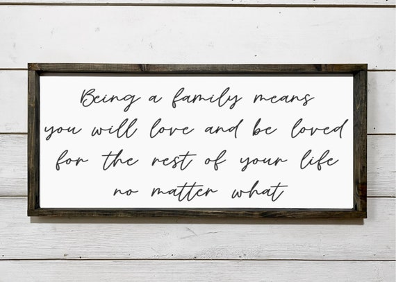 Being a family means you will love and be loved for the rest of your life no matter what