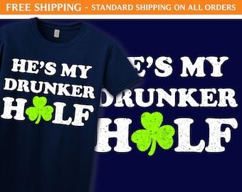 a522b96422 He's My Drunker Half (Couple's Shirt) - N55 - St Patricks Day Shirts, Irish  T Shirts, Relationship Shirt