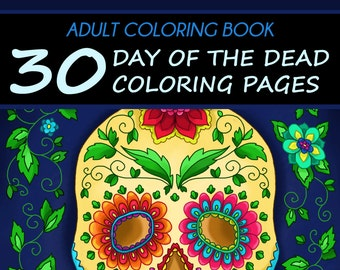 Adult Coloring Book: 30 Day of the Dead Coloring Pages (Día de los Muertos, Skulls)