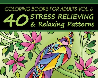 Coloring Books For Adults Volume 6: 40 Stress Relieving And Relaxing Patterns (Nature, Birds, Flowers, Landscapes, Sea Life)