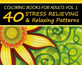 Coloring Books For Adults Volume 1: 40 Stress Relieving And Relaxing Patterns (Florals, Mandalas, Abstract, Zentangle)