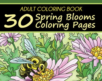 Adult Coloring Book: 30 Spring Blooms Coloring Pages (Flowers, Animals, Mandalas, Springtime Inspired Pages)