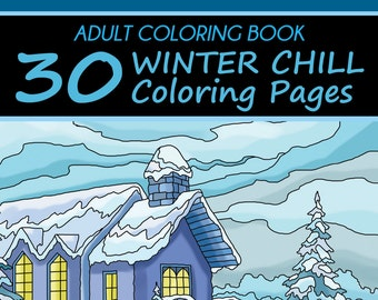 Adult Coloring Book: 30 Winter Chill Coloring Pages (Wintertime, Snow And Cold Inspired)