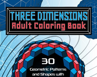 Adult Coloring Book - THREE DIMENSIONS - 30 Geometric Coloring Pages - 3D Effect (Stress Relief, Abstract, Zentangle, Printable PDF, Shapes)