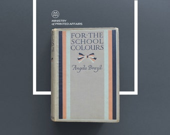 FOR the SCHOOL COLOURS by Angela Brazil | Rare Illustrated Antique Book | First Edition, Hb, Blackie, 1918 | Schooldays Stories for Girls