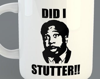 "The Office ""Did I Stutter""  Custom Coffe Mug Inspired from the TV The Office Stanley Hudson"